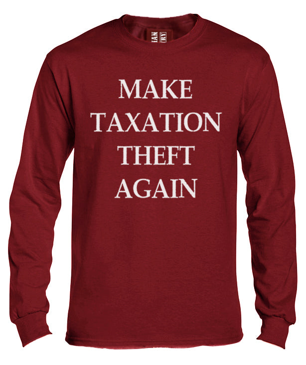 Make Taxation Theft Again Long Sleeve Shirt by Libertarian Country