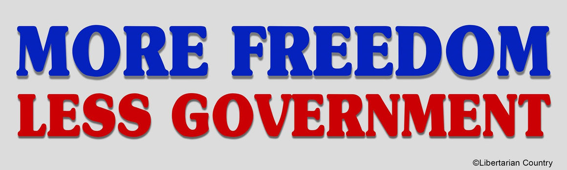 More Freedom Less Government Bumper Sticker by Libertarian Country