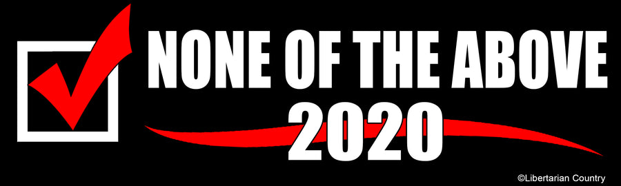None of the Above 2020 Bumper Sticker by Libertarian Country.
