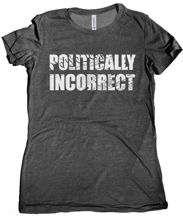 Politically Incorrect Women's Tee by Libertarian Country