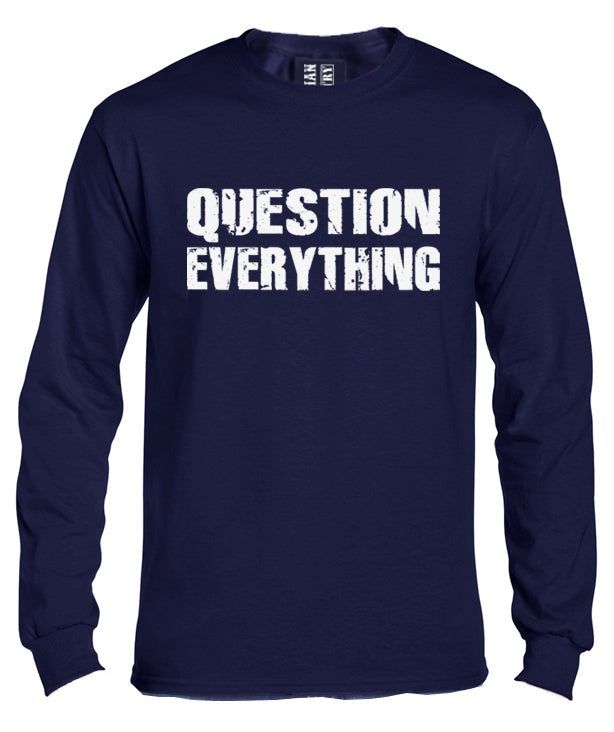 Question Everything Long Sleeve Shirt