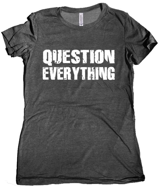 Question Everything Premium Women's Tee by Libertarian Country