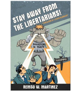 Stay Away from the Libertarians! by Remso W. Martinez