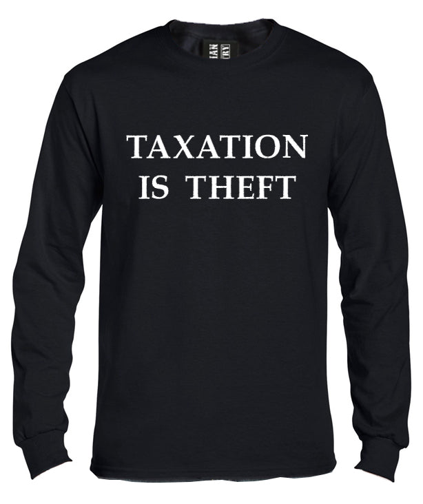 Taxation is Theft Long Sleeve Shirt