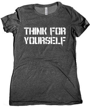 Think for Yourself Women's Tee by Libertarian Country