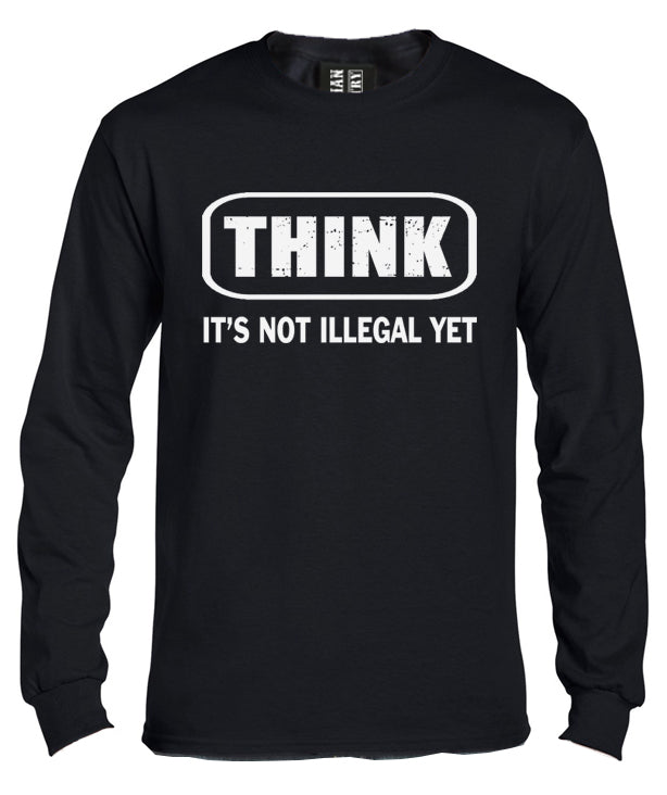 Think It's Not Illegal Yet Long Sleeve Shirt
