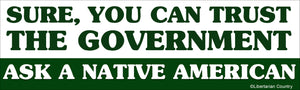 Sure, you can trust the Government, Just ask an Indian Bumper Sticker