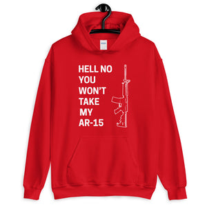 Hell No You Won't Take My AR 15 Hoodie