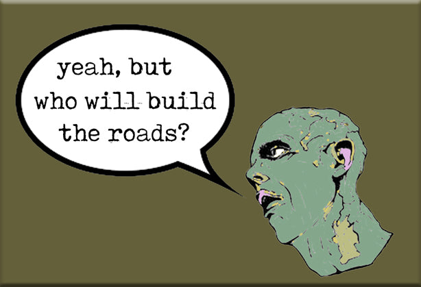 Who Will Build The Roads Magnet