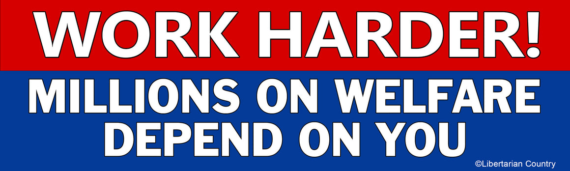 Work Harder Millions on Welfare Depend on You Bumper Sticker by Libertarian Country