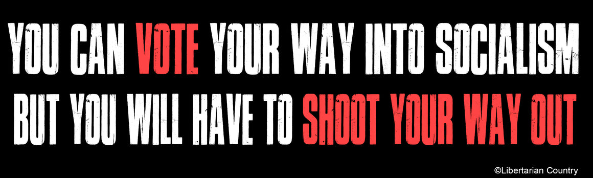 You Can Vote Your Way Into Socialism but You Will Have to Shoot Your Way Out Bumper Sticker by Libertarian Country