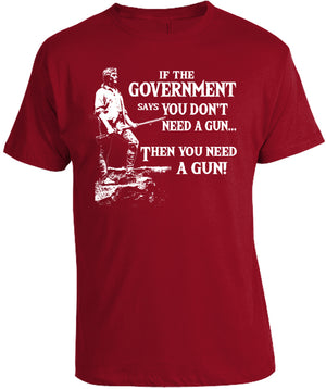 You Need a Gun T-Shirt