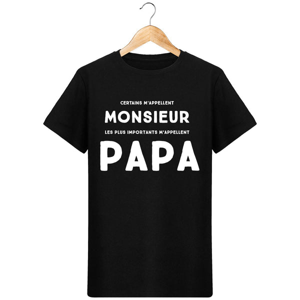 T-shirt certains m'appellent monsieur, les plus importants m'appellent papa