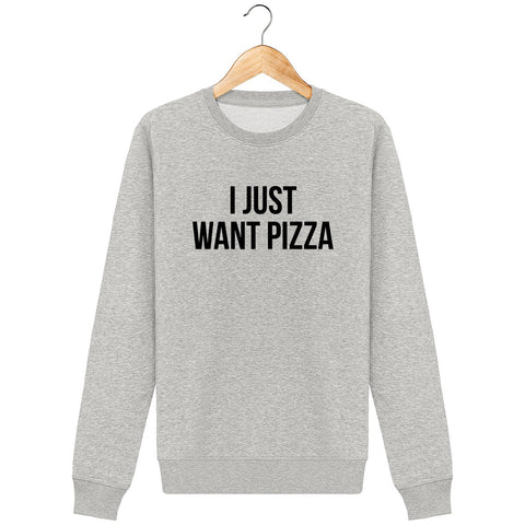 Sweatshirt swag I just want pizza