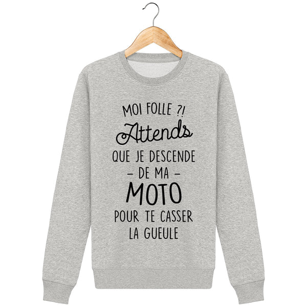 Sweatshirt Moi folle ? attends que je descende de ma moto