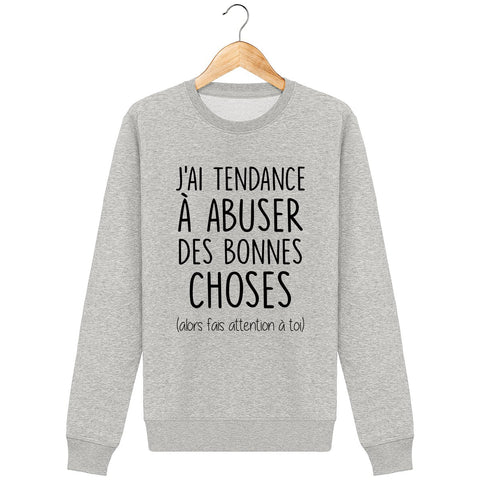 Sweat shirt j'ai tendance à abuser des bonnes choses