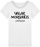 T-shirt valar morghulis connasse game of thrones pour femme