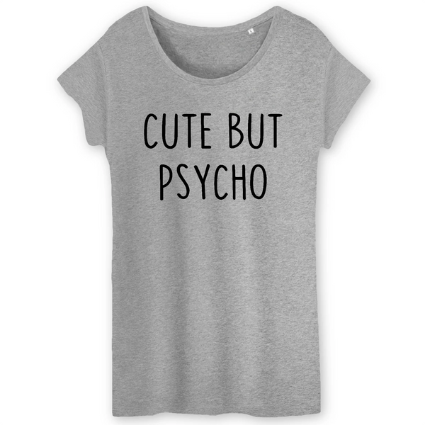 T-shirt femme 100% coton BIO Cute but psycho