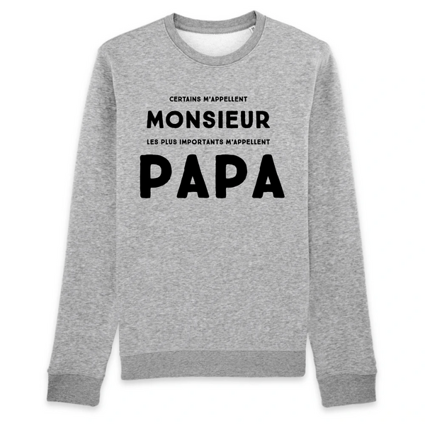 Sweat Unisexe coton BIO Certains m'appellent monsieur les plus importants m'appellent papa