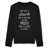 Sweat Unisexe coton BIO Moi folle ? Attends que je descende de ma moto