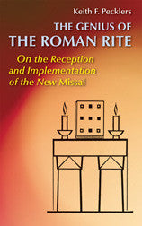 The Genius of the Roman Rite On the Reception and Implementation of the New Missal