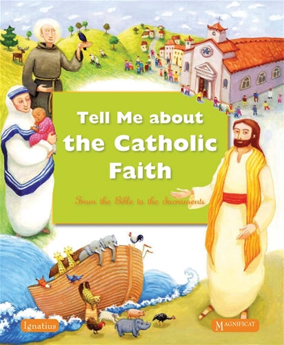 Tell Me About The Catholic Faith : From The Bible to The Sacraments