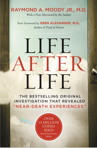 "Life After Life The Bestselling Original Investigation That Revealed ""Near-Death Experiences"""
