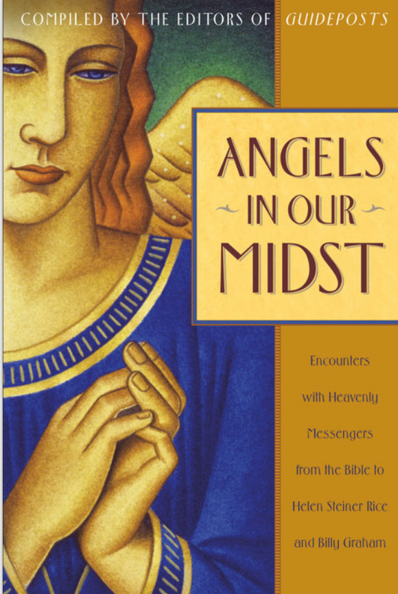 Angels in Our Midst Encounters with Heavenly Messengers from the Bible to Helen Steiner Rice and Billy Graham