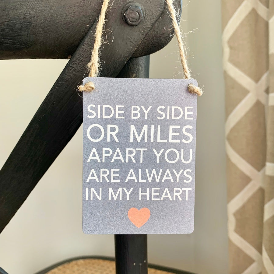 Mini Metal Sign - Side by Side or Miles Apart