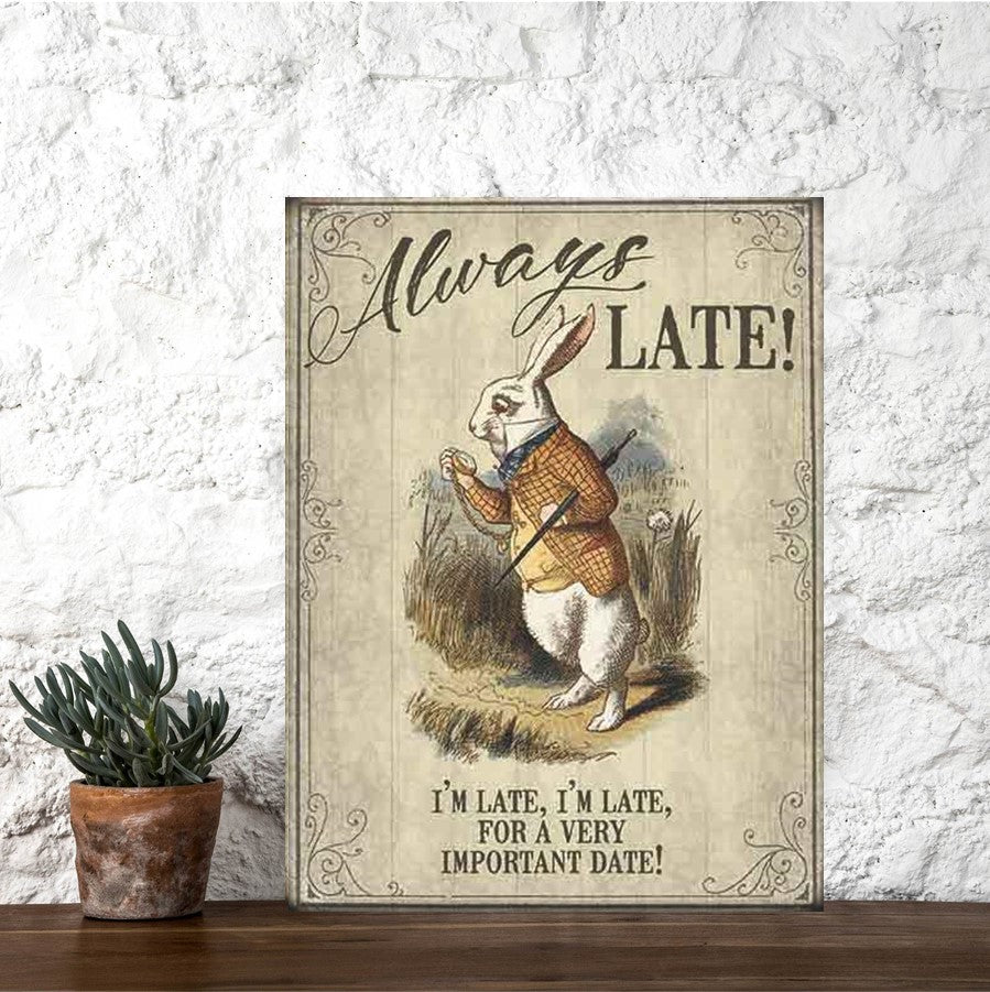 Always Late - Alice in Wonderland Metal Signs