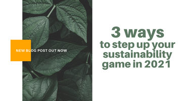3 ways to step up your sustainability game in 2021