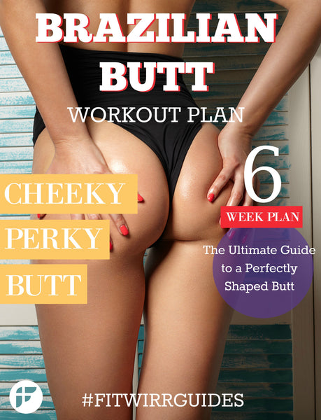 Brazilian Butt Workout: 6-Week Plan to a Perfectly Shaped Butt (E-Book) - FITWIRR SHOP