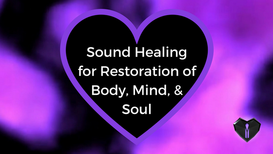 Sound Healing and Meditation for Restoration of Body, Mind, and Soul