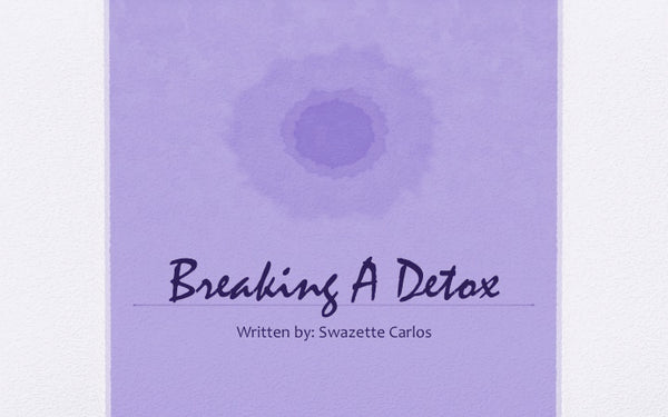 BREAKING A DETOX - HELPFUL TIPS