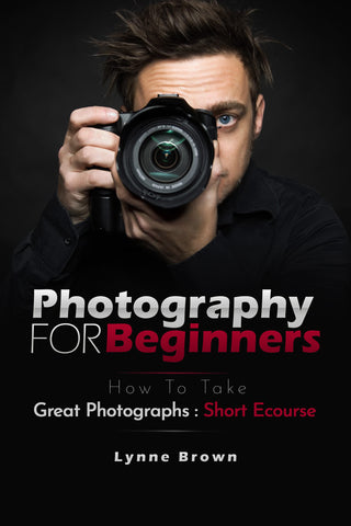 Photography For Beginners - Short Course Ebook