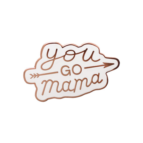 You Go Mama - Enamel Pin