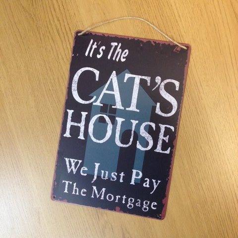 """It's The Cat's House, We Just Pay The Mortgage""  Metal Sign.  novelty cat lover fun sign"