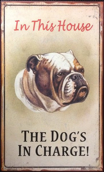 In This House The Dog's In Charge - Novelty Retro Vintage Bulldog Dog Metal Sign