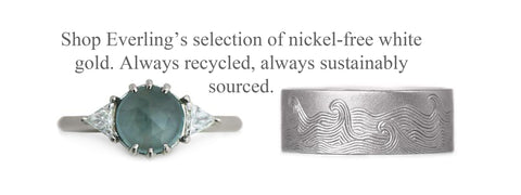 Nickel Free and recycled white gold rings. www.EverlingJewelry.com