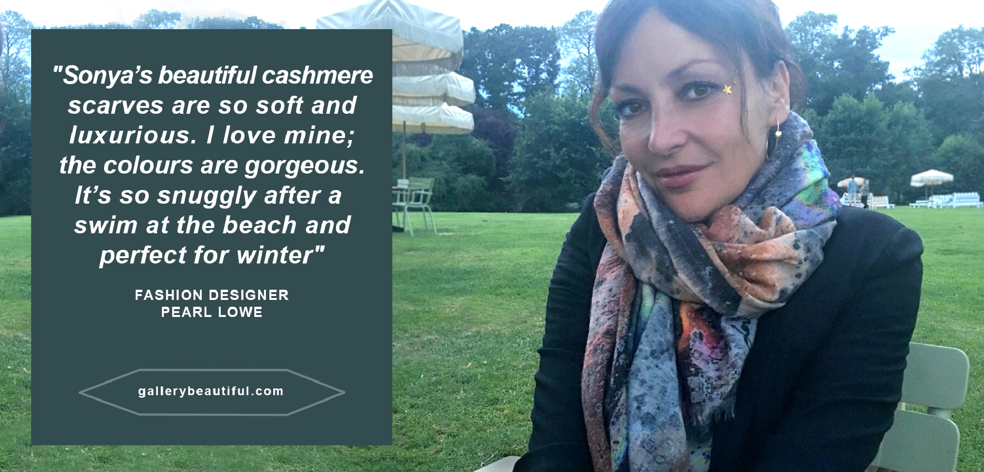 "SONYA ROTHWELL x GALLERY BEAUTIFUL TESTIMONIAL –  FASHION DESIGNER PEARL LOWE says; ""Sonya's beautiful cashmere scarves are so soft and luxurious. I love mine, the colours are lovely. It's so snuggly after a swim at the beach and perfect for winter"" luxury, homeware, interior design, home decor"