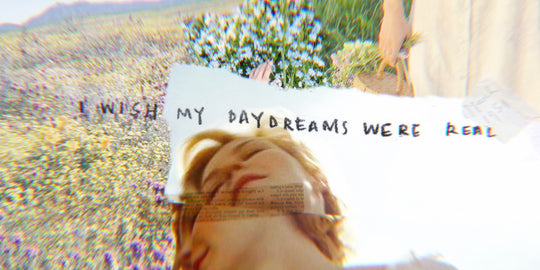 """I Wish My Daydreams Were Real"""