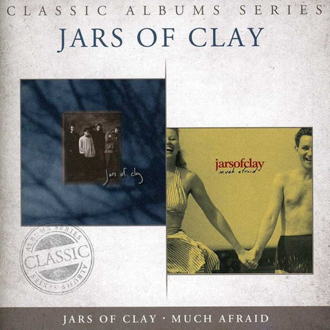 Jars of Clay: Classic Albums - Jars Of Clay / Much Afraid