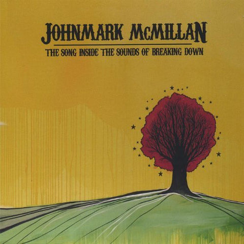 John Mark McMillan: The Song Inside The Sounds of Breaking Down