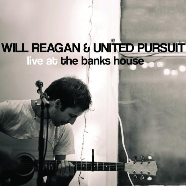 Will Reagan & United Pursuit: Live at the Banks House CD