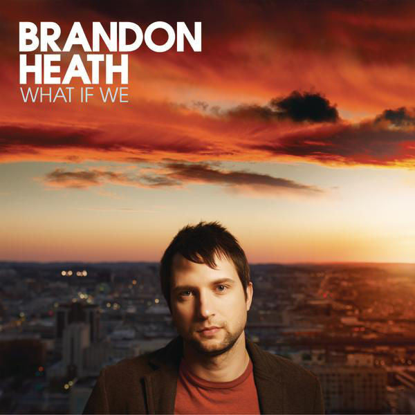 Brandon Heath: What If We CD