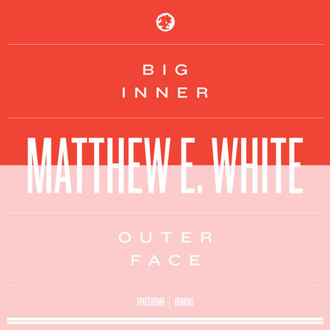 Matthew E. White: Big Inner: Outer Face Edition