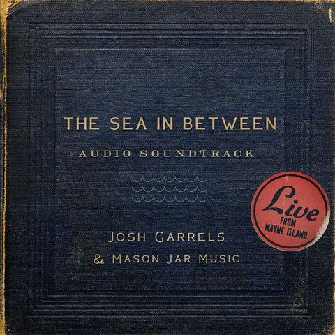 Josh Garrels & Mason Jar Music: The Sea In Between Soundtrack CD
