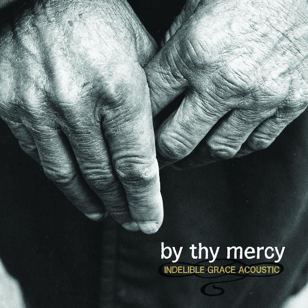 Indelible Grace: By Thy Mercy CD