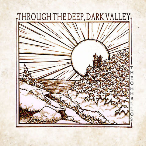 The Oh Hellos: Through The Deep, Dark Valley Vinyl LP