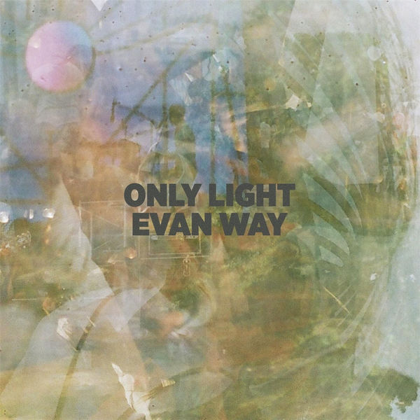 Evan Way: Only Light CD